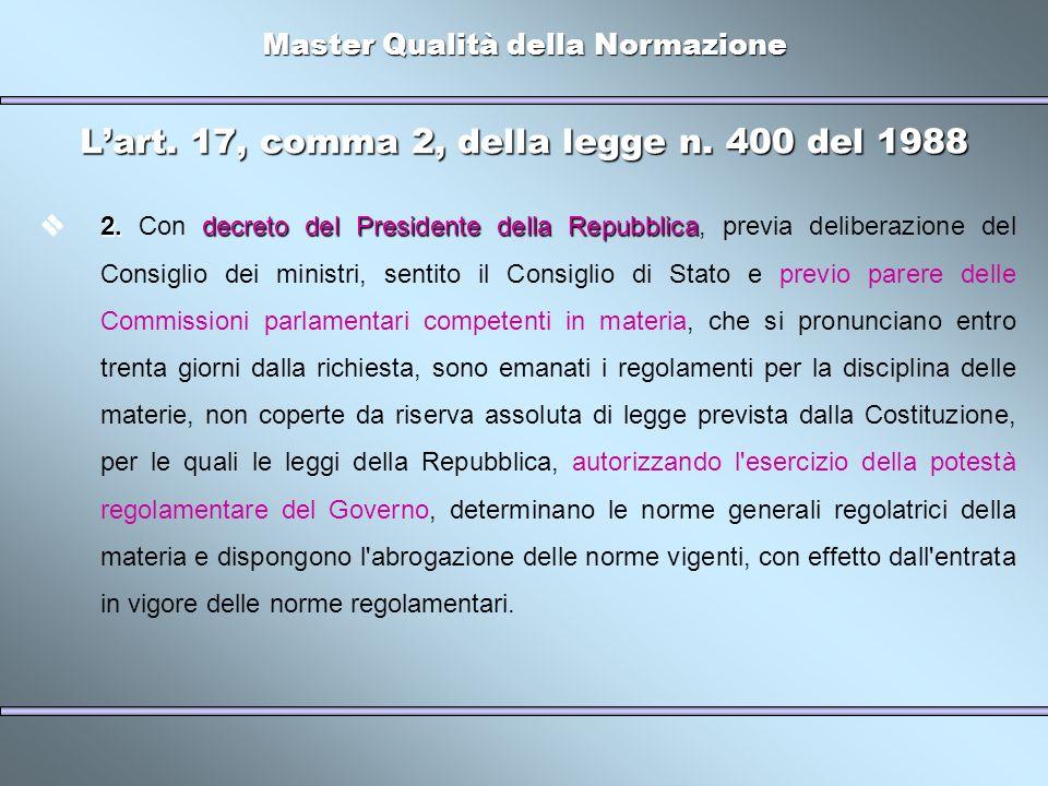 Master Qualità della Normazione Lart. 17, comma 2, della legge n. 400 del 1988 2.decreto del Presidente della Repubblica 2. Con decreto del Presidente