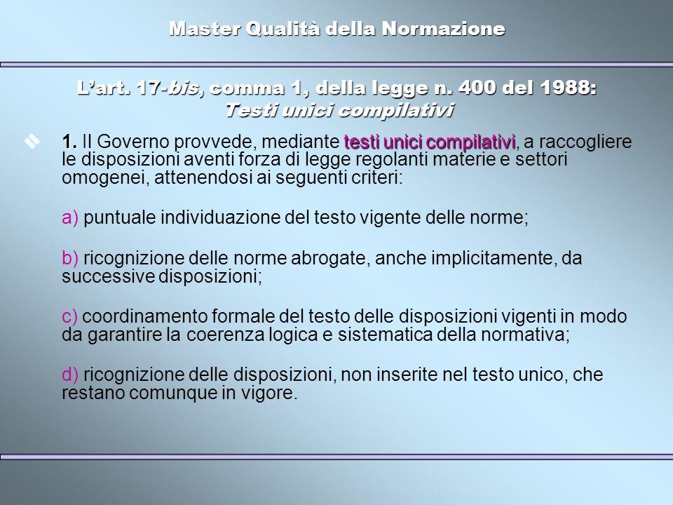 Master Qualità della Normazione Lart. 17-bis, comma 1, della legge n. 400 del 1988: Testi unici compilativi 1.testi unici compilativi 1. Il Governo pr