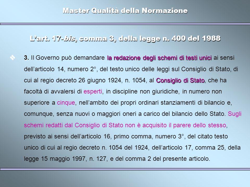 Master Qualità della Normazione Lart. 17-bis, comma 3, della legge n. 400 del 1988 3.la redazione degli schemi di testi unici Consiglio di Stato 3. Il