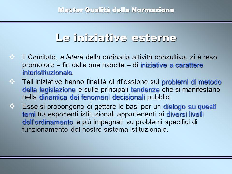 Master Qualità della Normazione Le iniziative esterne iniziative a carattere interistituzionale Il Comitato, a latere della ordinaria attività consult