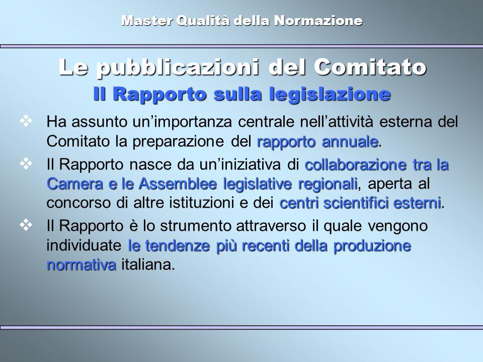 Master Qualità della Normazione Le pubblicazioni del Comitato rapporto annuale Ha assunto unimportanza centrale nellattività esterna del Comitato la p