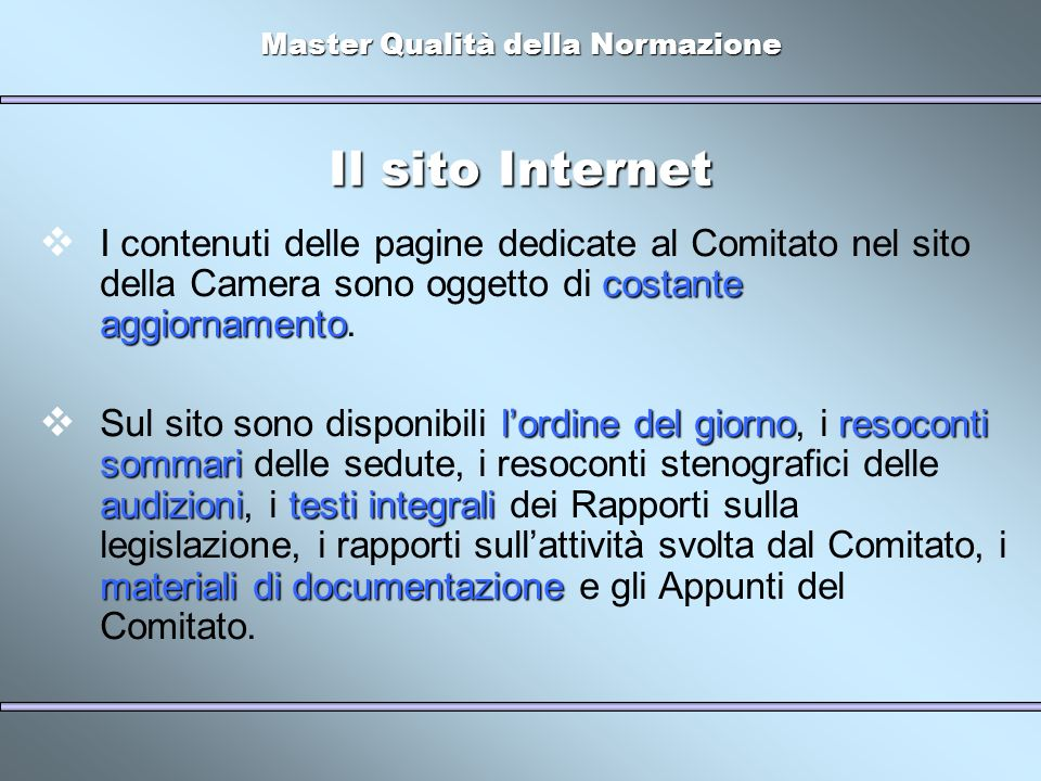 Master Qualità della Normazione Il sito Internet costante aggiornamento I contenuti delle pagine dedicate al Comitato nel sito della Camera sono oggetto di costante aggiornamento.