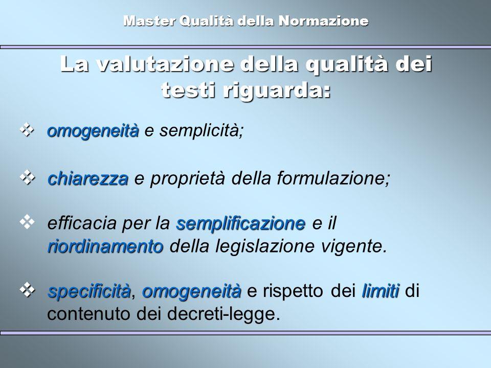 Master Qualità della Normazione La valutazione della qualità dei testi riguarda: omogeneità omogeneità e semplicità; chiarezza chiarezza e proprietà d