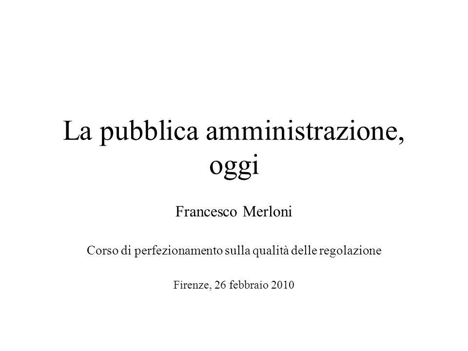 La pubblica amministrazione, oggi Francesco Merloni Corso di perfezionamento sulla qualità delle regolazione Firenze, 26 febbraio 2010
