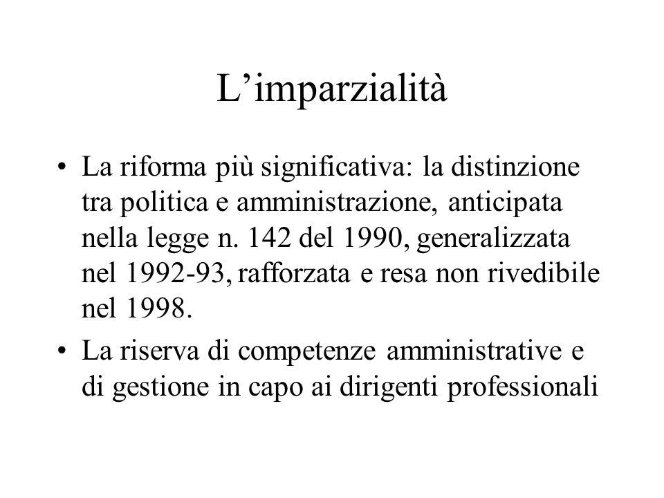Limparzialità La riforma più significativa: la distinzione tra politica e amministrazione, anticipata nella legge n.