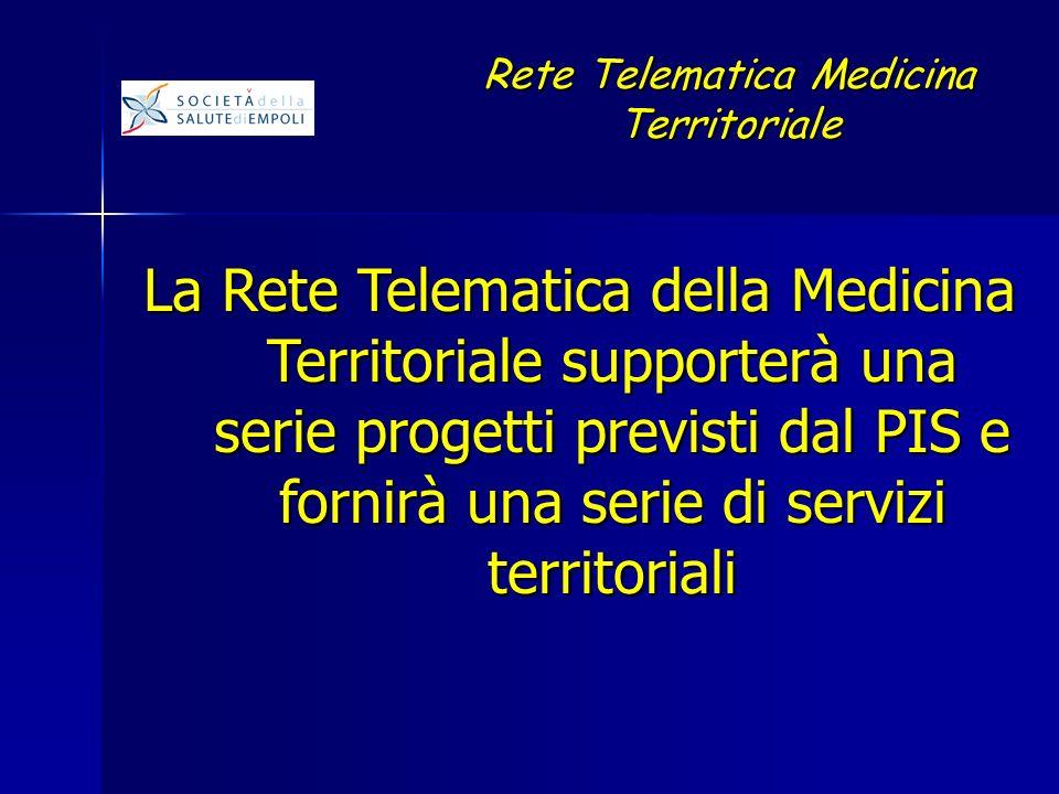 La Rete Telematica della Medicina Territoriale supporterà una serie progetti previsti dal PIS e fornirà una serie di servizi territoriali Rete Telematica Medicina Territoriale