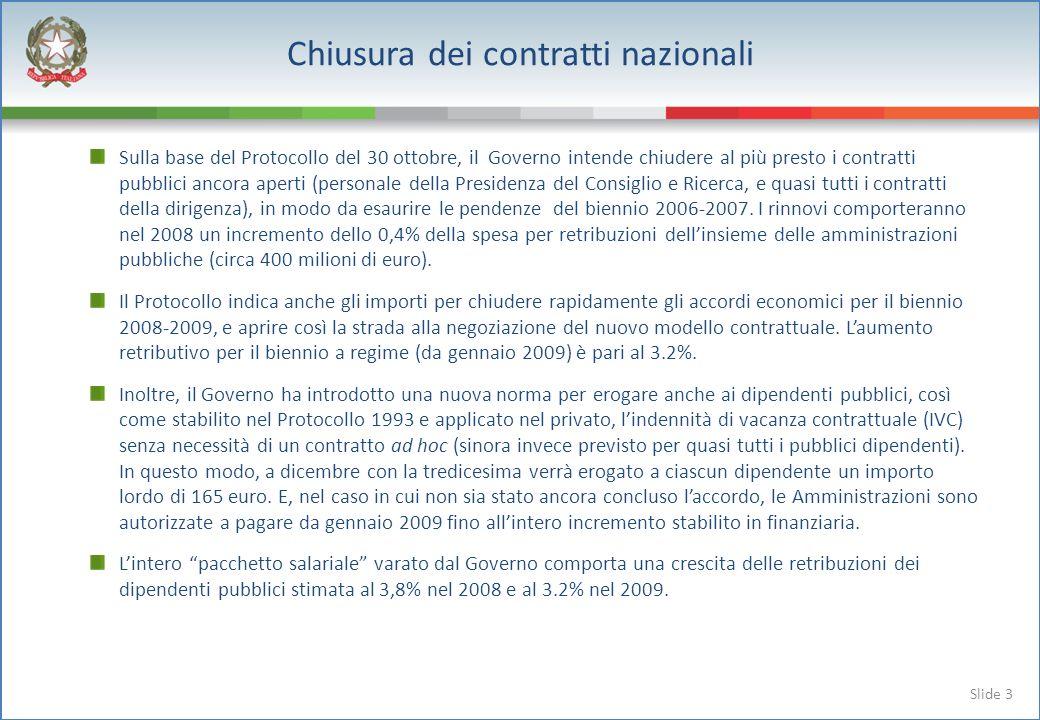 Slide 3 Sulla base del Protocollo del 30 ottobre, il Governo intende chiudere al più presto i contratti pubblici ancora aperti (personale della Presidenza del Consiglio e Ricerca, e quasi tutti i contratti della dirigenza), in modo da esaurire le pendenze del biennio 2006-2007.