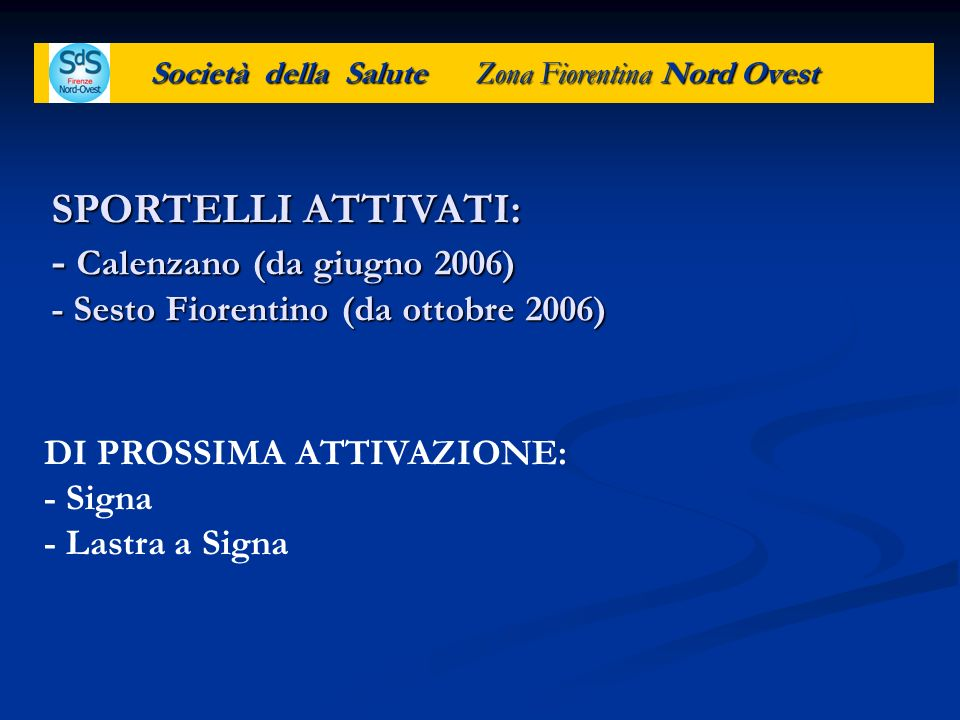 Società della Salute Zona Fiorentina Nord Ovest SPORTELLI ATTIVATI: - Calenzano (da giugno 2006) - Sesto Fiorentino (da ottobre 2006) DI PROSSIMA ATTI