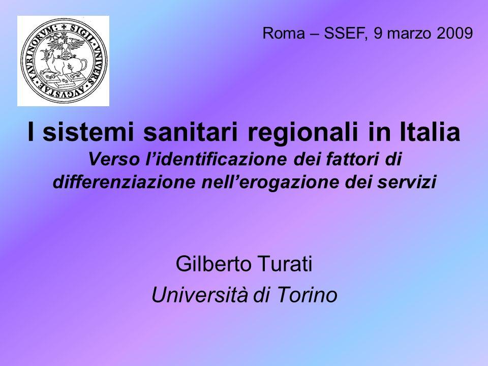 I sistemi sanitari regionali in Italia Verso lidentificazione dei fattori di differenziazione nellerogazione dei servizi Gilberto Turati Università di