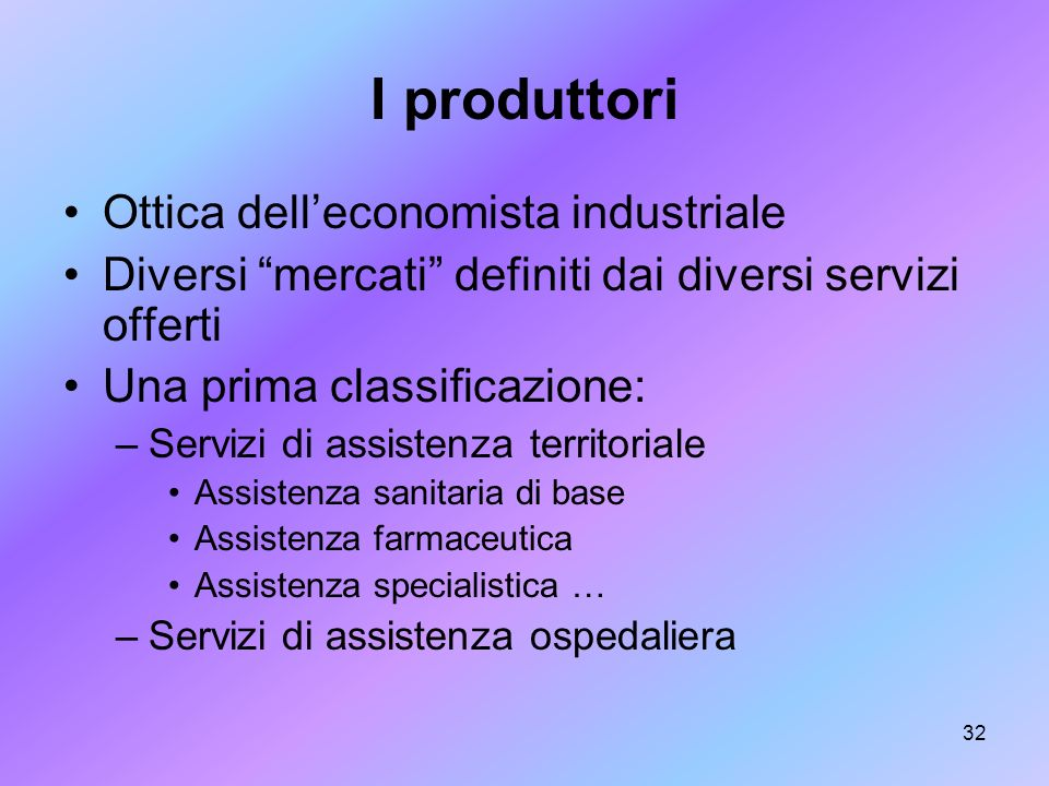 32 I produttori Ottica delleconomista industriale Diversi mercati definiti dai diversi servizi offerti Una prima classificazione: –Servizi di assisten