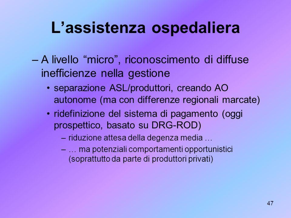 47 Lassistenza ospedaliera –A livello micro, riconoscimento di diffuse inefficienze nella gestione separazione ASL/produttori, creando AO autonome (ma