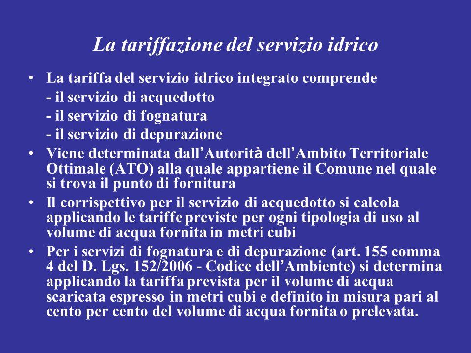 La tariffazione del servizio idrico La tariffa del servizio idrico integrato comprende - il servizio di acquedotto - il servizio di fognatura - il ser