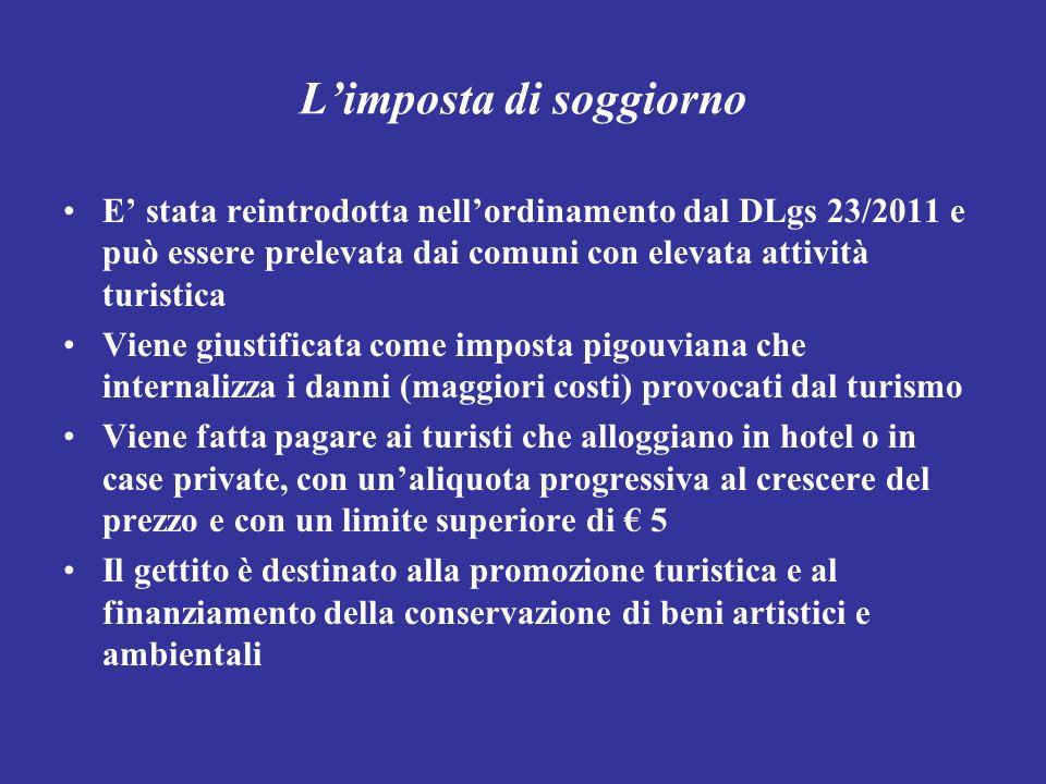 Limposta di soggiorno E stata reintrodotta nellordinamento dal DLgs 23/2011 e può essere prelevata dai comuni con elevata attività turistica Viene giu