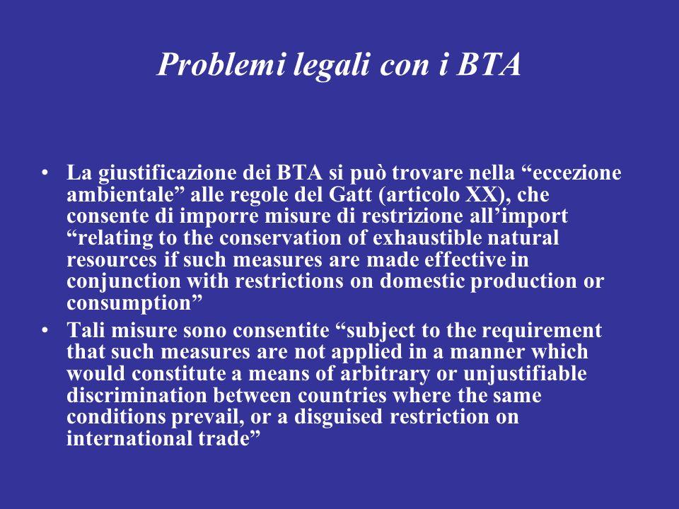 Problemi legali con i BTA La giustificazione dei BTA si può trovare nella eccezione ambientale alle regole del Gatt (articolo XX), che consente di imp