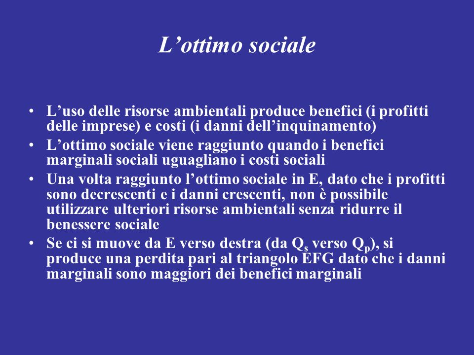 Lottimo sociale Luso delle risorse ambientali produce benefici (i profitti delle imprese) e costi (i danni dellinquinamento) Lottimo sociale viene rag