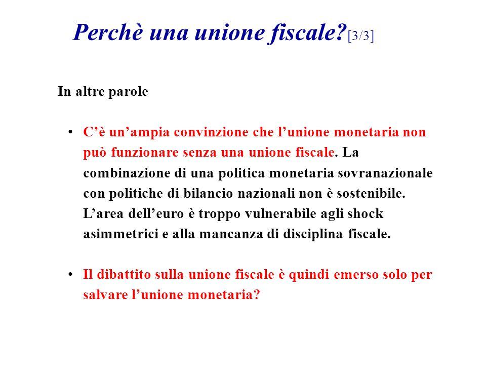 In altre parole Cè unampia convinzione che lunione monetaria non può funzionare senza una unione fiscale.