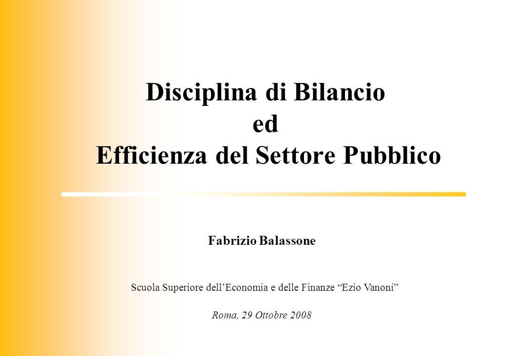 Fabrizio Balassone Scuola Superiore dellEconomia e delle Finanze Ezio Vanoni Roma, 29 Ottobre 2008 Disciplina di Bilancio ed Efficienza del Settore Pu