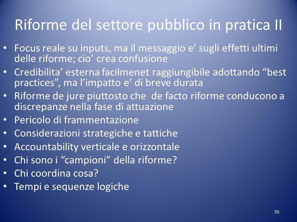 Riforme del settore pubblico in pratica II Focus reale su inputs, ma il messaggio e sugli effetti ultimi delle riforme; cio crea confusione Credibilit