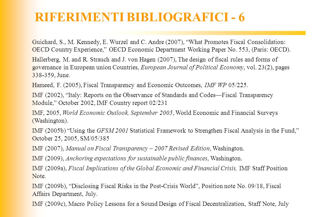 JIQ RIFERIMENTI BIBLIOGRAFICI - 6 Guichard, S., M. Kennedy, E. Wurzel and C. Andre (2007), What Promotes Fiscal Consolidation: OECD Country Experience