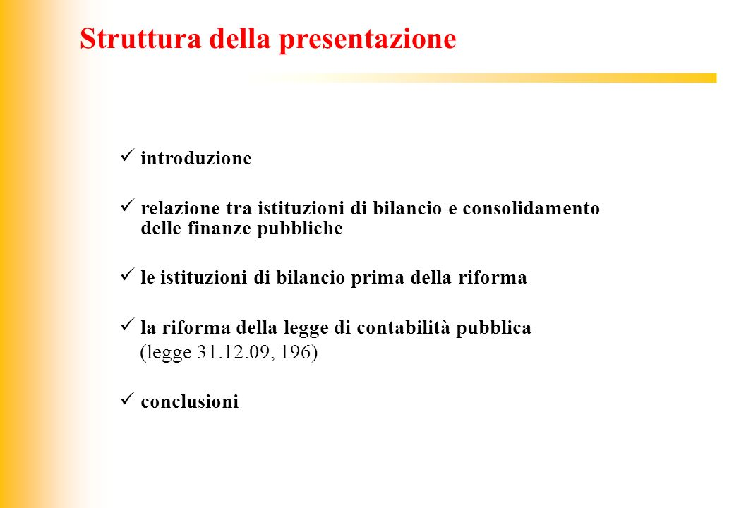 JIQ introduzione relazione tra istituzioni di bilancio e consolidamento delle finanze pubbliche le istituzioni di bilancio prima della riforma la riforma della legge di contabilità pubblica (legge 31.12.09, 196) conclusioni Struttura della presentazione
