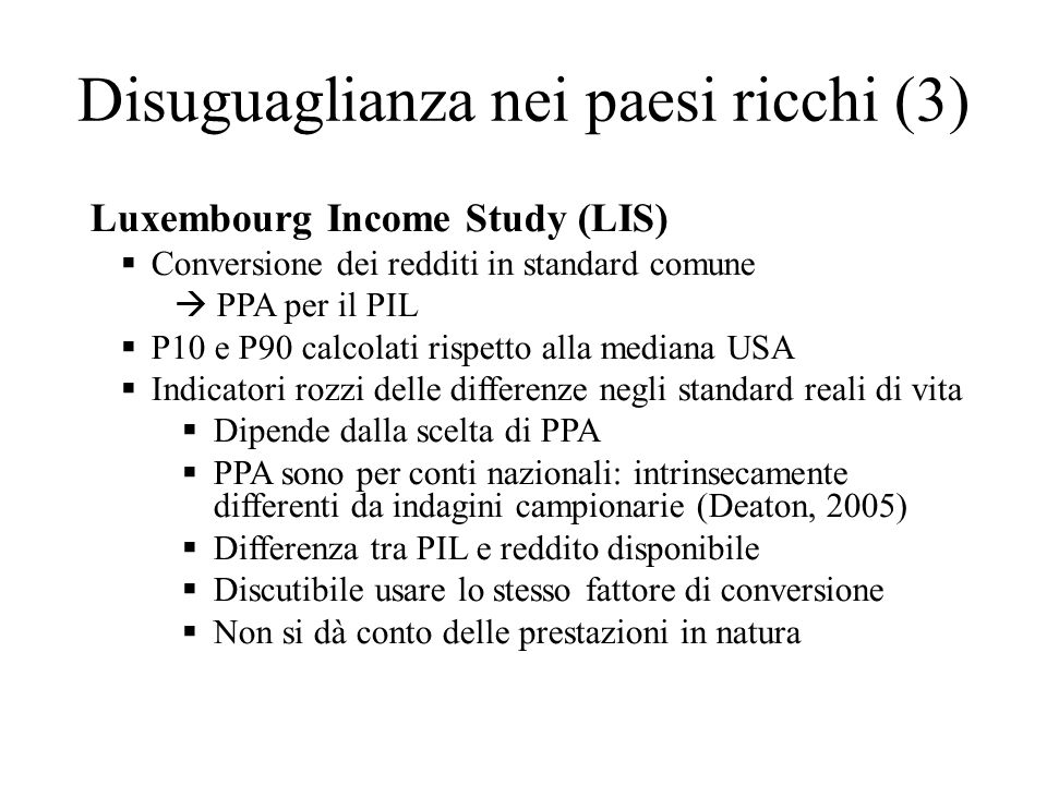 Disuguaglianza nei paesi ricchi (3) Luxembourg Income Study (LIS) Conversione dei redditi in standard comune PPA per il PIL P10 e P90 calcolati rispet
