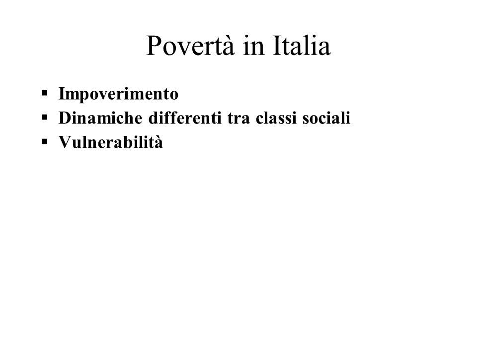 Povertà in Italia Impoverimento Dinamiche differenti tra classi sociali Vulnerabilità
