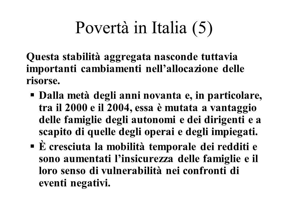 Povertà in Italia (5) Questa stabilità aggregata nasconde tuttavia importanti cambiamenti nellallocazione delle risorse. Dalla metà degli anni novanta