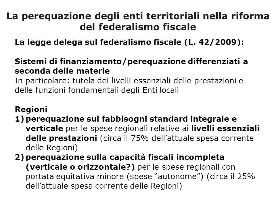 La perequazione degli enti territoriali nella riforma del federalismo fiscale La legge delega sul federalismo fiscale (L.