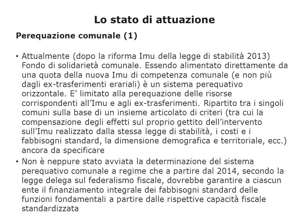 Lo stato di attuazione Perequazione comunale (1) Attualmente (dopo la riforma Imu della legge di stabilità 2013) Fondo di solidarietà comunale.
