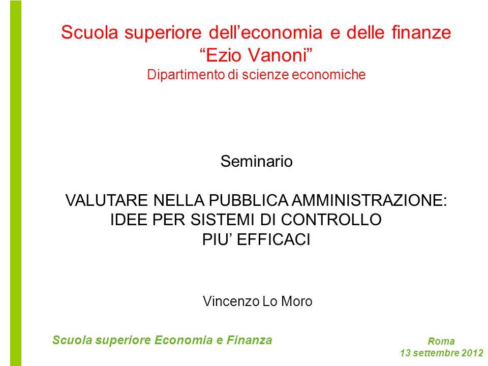Roma 13 settembre 2012 Scuola superiore Economia e Finanza Scuola superiore delleconomia e delle finanze Ezio Vanoni Dipartimento di scienze economich
