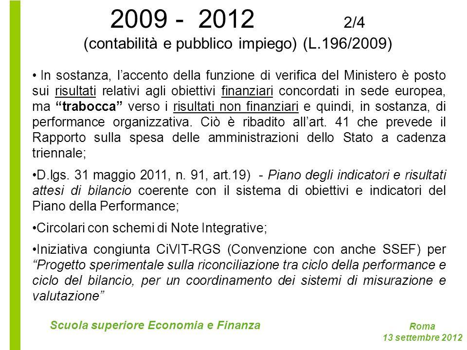 Roma 13 settembre 2012 Scuola superiore Economia e Finanza 2009 - 2012 2/4 (contabilità e pubblico impiego) (L.196/2009) In sostanza, laccento della f