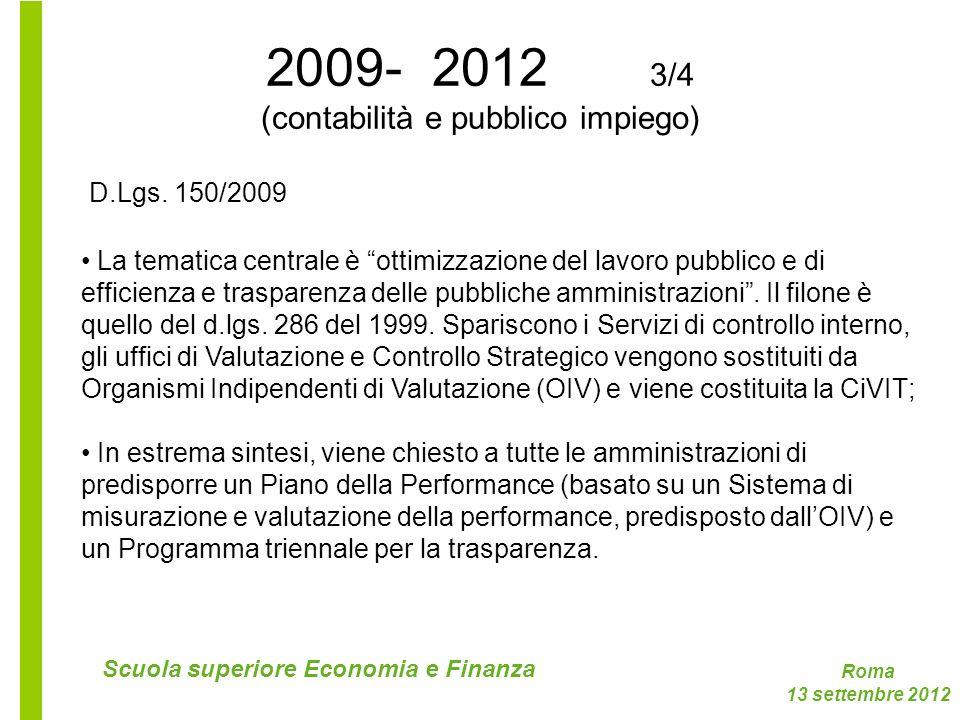 Roma 13 settembre 2012 Scuola superiore Economia e Finanza 2009- 2012 3/4 (contabilità e pubblico impiego) La tematica centrale è ottimizzazione del l