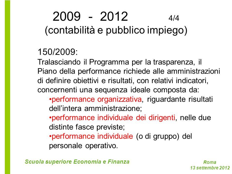 Roma 13 settembre 2012 Scuola superiore Economia e Finanza 150/2009: Tralasciando il Programma per la trasparenza, il Piano della performance richiede