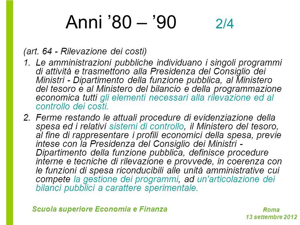 Roma 13 settembre 2012 Scuola superiore Economia e Finanza Anni 80 – 90 2/4 (art. 64 - Rilevazione dei costi) 1.Le amministrazioni pubbliche individua