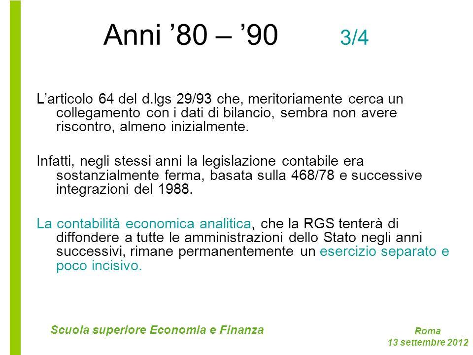 Roma 13 settembre 2012 Scuola superiore Economia e Finanza Anni 80 – 90 3/4 Larticolo 64 del d.lgs 29/93 che, meritoriamente cerca un collegamento con