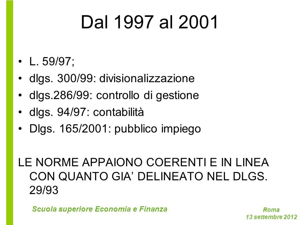 Roma 13 settembre 2012 Scuola superiore Economia e Finanza Dal 1997 al 2001 L. 59/97; dlgs. 300/99: divisionalizzazione dlgs.286/99: controllo di gest