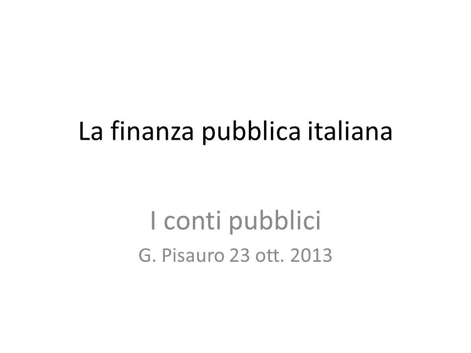 La finanza pubblica italiana I conti pubblici G. Pisauro 23 ott. 2013