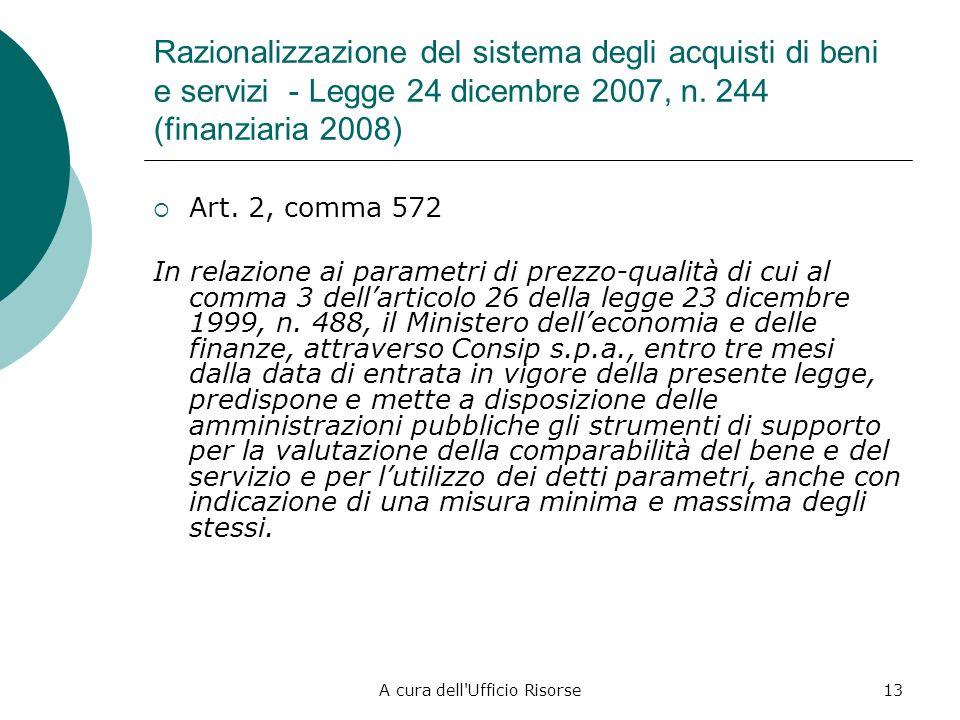 A cura dell'Ufficio Risorse12 Razionalizzazione del sistema degli acquisti di beni e servizi - Legge 24 dicembre 2007, n. 244 (finanziaria 2008) La le