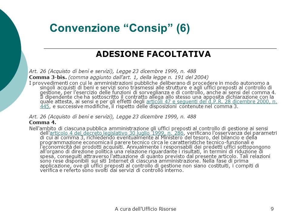 A cura dell'Ufficio Risorse8 Convenzione Consip (5) ADESIONE FACOLTATIVA Art. 26 (Acquisto di beni e servizi) Legge 23 dicembre 1999, n. 488 comma 3.
