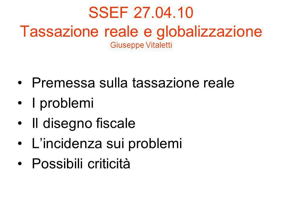 SSEF 27.04.10 Tassazione reale e globalizzazione Giuseppe Vitaletti Premessa sulla tassazione reale I problemi Il disegno fiscale Lincidenza sui problemi Possibili criticità