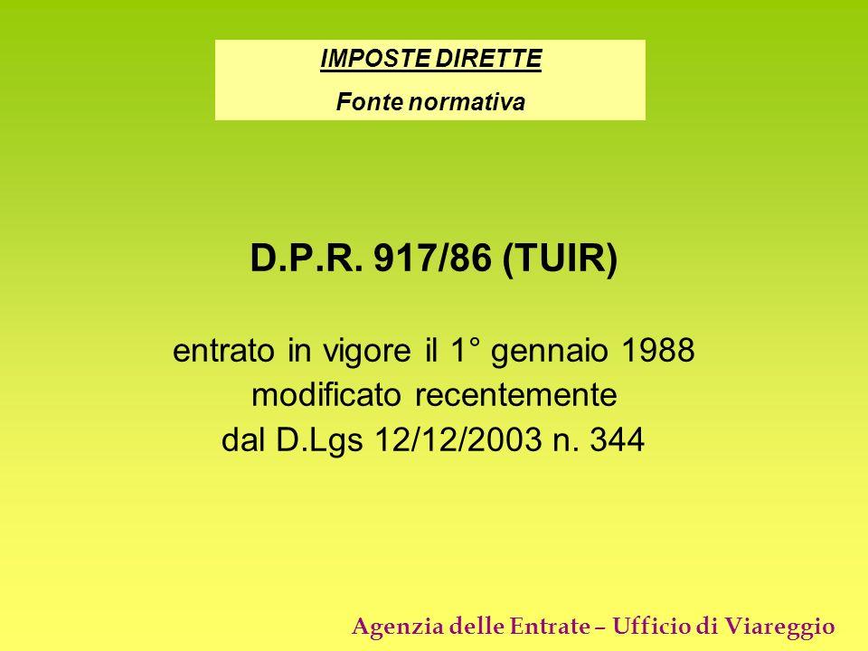 D.P.R. 917/86 (TUIR) entrato in vigore il 1° gennaio 1988 modificato recentemente dal D.Lgs 12/12/2003 n. 344 IMPOSTE DIRETTE Fonte normativa
