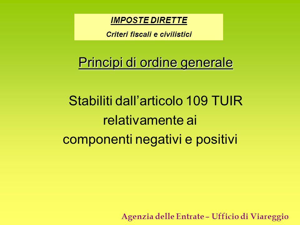 Agenzia delle Entrate – Ufficio di Viareggio Principi di ordine generale Stabiliti dallarticolo 109 TUIR relativamente ai componenti negativi e positi