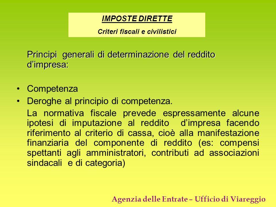 Agenzia delle Entrate – Ufficio di Viareggio Principi generali di determinazione del reddito dimpresa: Competenza Deroghe al principio di competenza.