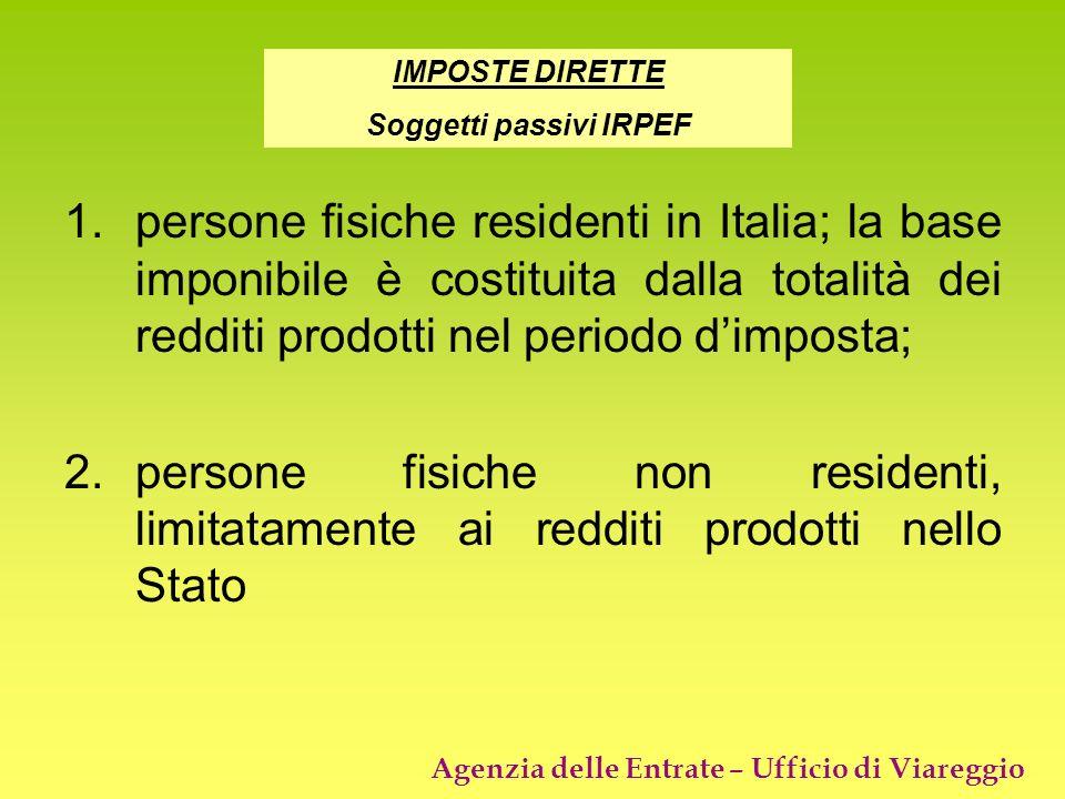 Agenzia delle Entrate – Ufficio di Viareggio 1.persone fisiche residenti in Italia; la base imponibile è costituita dalla totalità dei redditi prodott