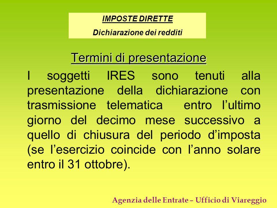 Agenzia delle Entrate – Ufficio di Viareggio Termini di presentazione I soggetti IRES sono tenuti alla presentazione della dichiarazione con trasmissi