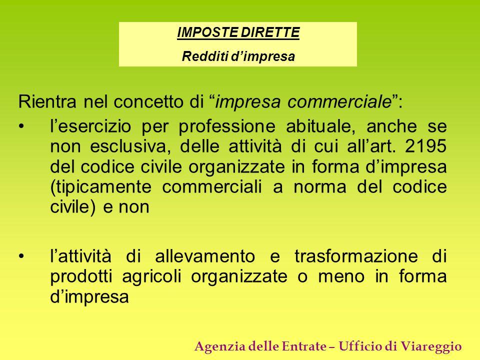 Agenzia delle Entrate – Ufficio di Viareggio Rientra nel concetto di impresa commerciale: lesercizio per professione abituale, anche se non esclusiva,