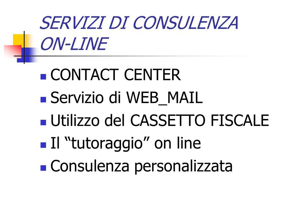 SERVIZI DI CONSULENZA ON-LINE CONTACT CENTER Servizio di WEB_MAIL Utilizzo del CASSETTO FISCALE Il tutoraggio on line Consulenza personalizzata