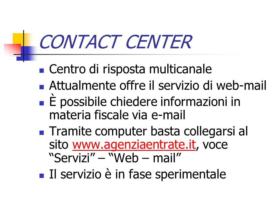 CONTACT CENTER Centro di risposta multicanale Attualmente offre il servizio di web-mail È possibile chiedere informazioni in materia fiscale via e-mai