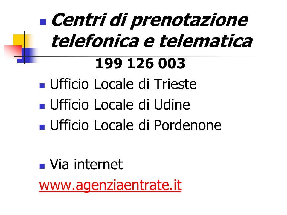 Centri di prenotazione telefonica e telematica 199 126 003 Ufficio Locale di Trieste Ufficio Locale di Udine Ufficio Locale di Pordenone Via internet