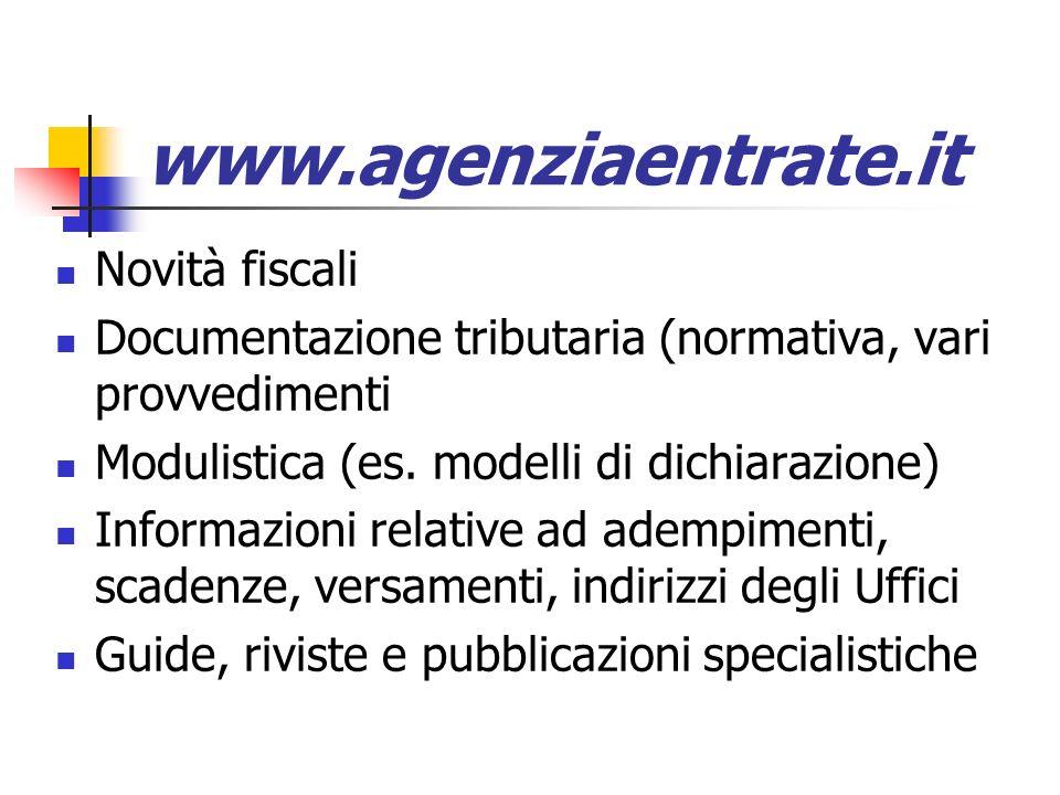 www.agenziaentrate.it Novità fiscali Documentazione tributaria (normativa, vari provvedimenti Modulistica (es. modelli di dichiarazione) Informazioni